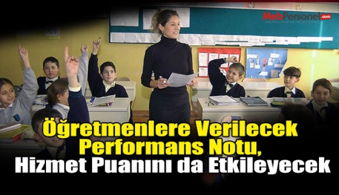 Öğretmenlere Verilecek Performans Notu, Hizmet Puanını da Etkileyecek