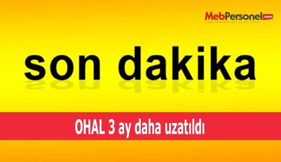 OHAL 3 ay daha uzatıldı
