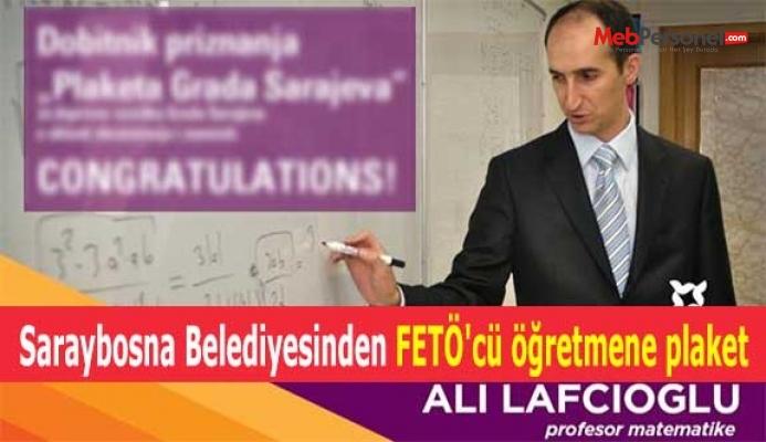 Saraybosna Belediyesinden FETÖ'cü öğretmene plaket