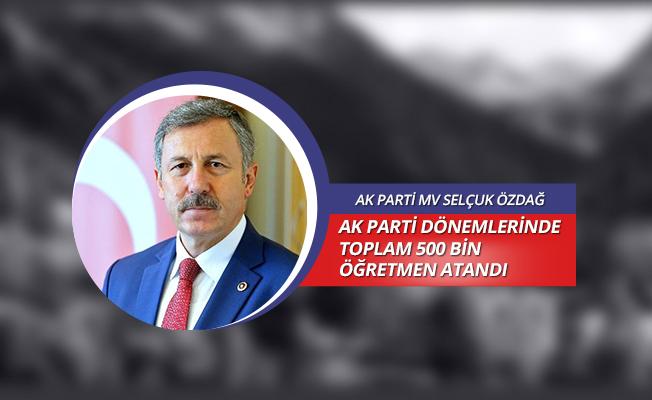 AK PARTİ DÖNEMLERİNDE TOPLAM 500 BİN ÖĞRETMEN ATANDI