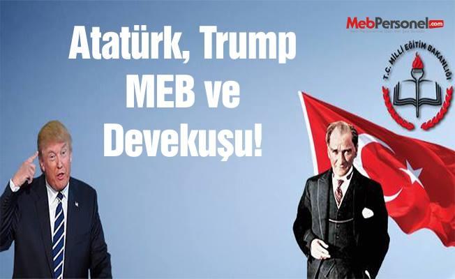 Atatürk, Trump, MEB ve devekuşu!