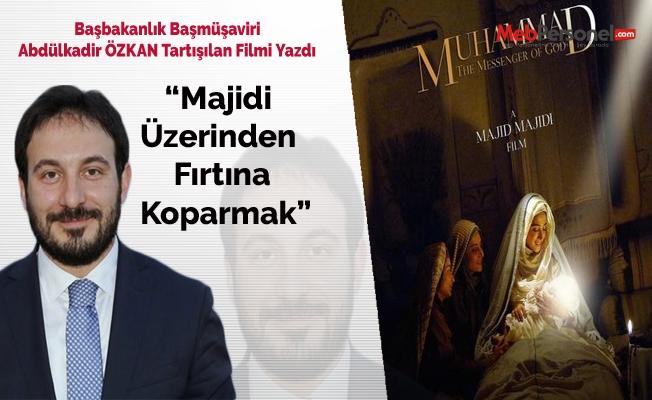 Başbakanlık Başmüşaviri Abdulkadir Özkan Yazdı: Majidi Üzerinde Fırıtına Koparmak