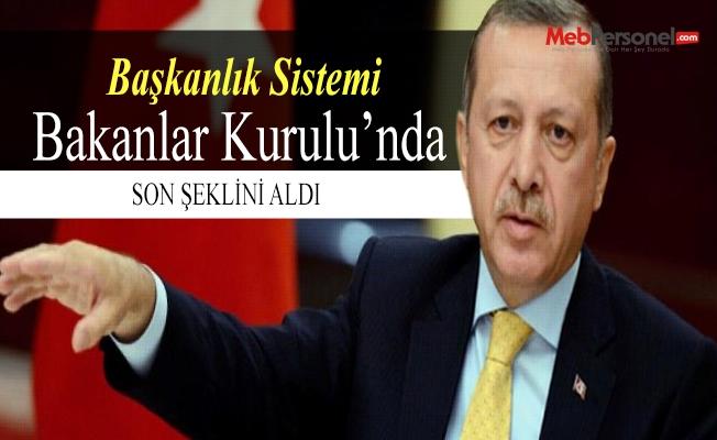 Başkanlık sistemi Bakanlar Kurulu'nda son şeklini aldı