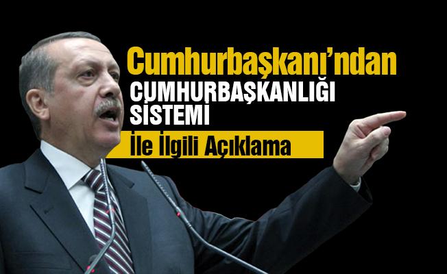 Cumhurbaşkanı Erdoğan'dan Cumhurbaşkanlığı Sistemi Açıklaması