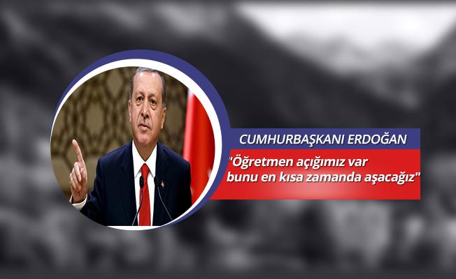 """Cumhurbaşkanı Erdoğan: """"Öğretmen açığımız var bunu en kısa zamanda aşacağız"""""""