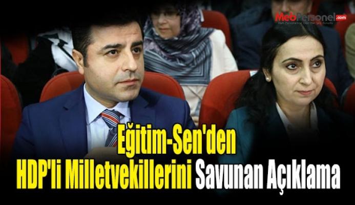 Eğitim-Sen'den HDP'li Milletvekillerini Savunan Açıklama