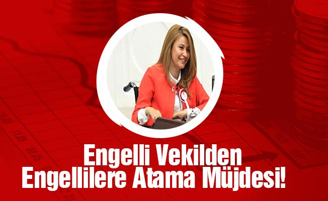 Engelli Vekilden Engellilere Atama Müjdesi!