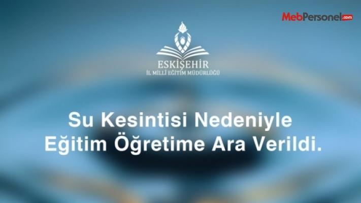 Eskişehir'de Su Kesintisi Nedeniyle Eğitim Öğretime Yarım Gün Ara Verildi