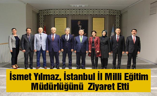 İsmet Yılmaz, İstanbul İl Milli Eğitim Müdürlüğünü Ziyaret Etti