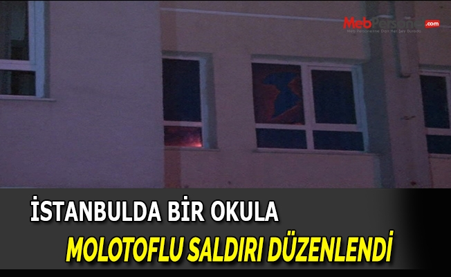 İstanbul'da okula molotoflu saldırı