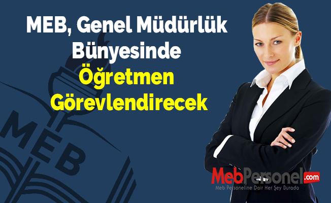 MEB, Genel Müdürlük Bünyesinde Öğretmen Görevlendirecek