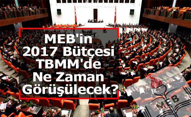 MEB'in 2017 Bütçesi TBMM'de Ne Zaman Görüşülecek?