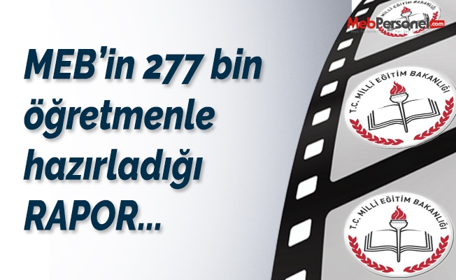 MEB'in 277 bin 188 öğretmenle hazırladığı rapor!
