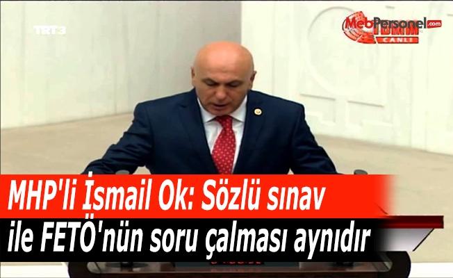 MHP'li İsmail Ok: Sözlü sınav ile FETÖ'nün soru çalması aynıdır