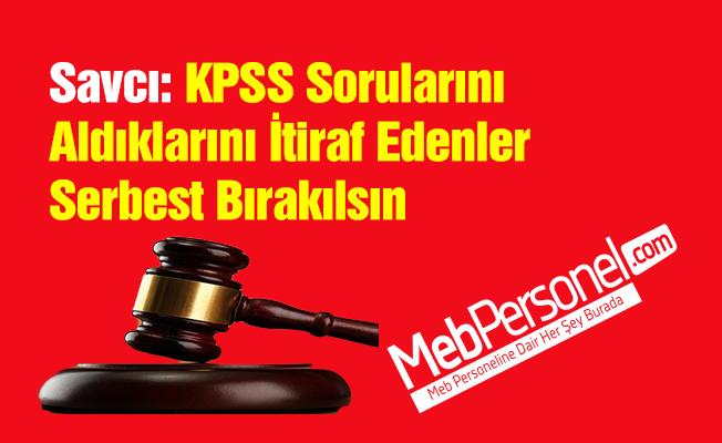 Savcı: KPSS Sorularını Aldıklarını İtiraf Edenler Serbest Bırakılsın