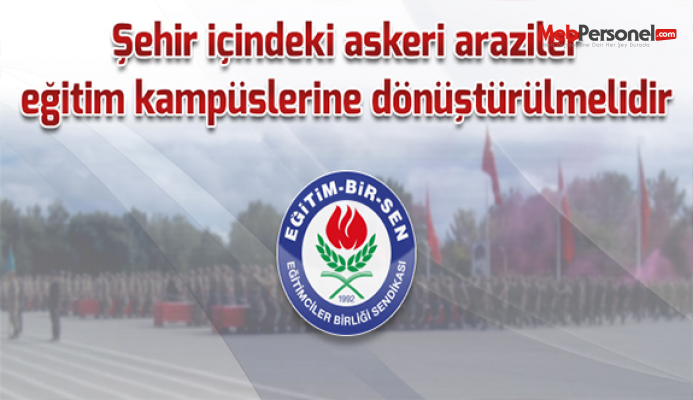 Şehir içindeki askeri araziler eğitim kampüslerine dönüştürülmelidir