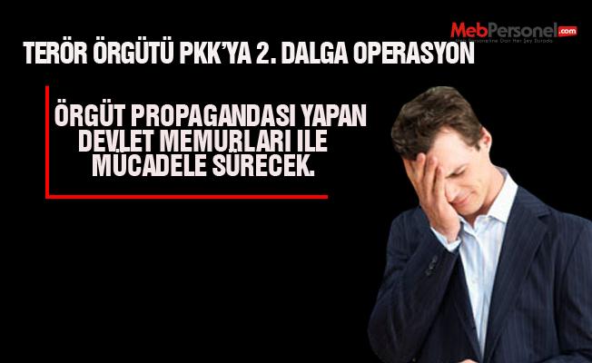 Terör örgütü PKK'ya destek veren memurlar için 2. dalga operasyon