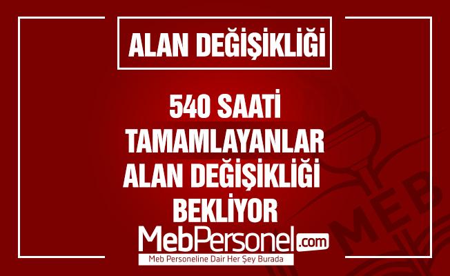 540 Saatlik Kursu Tamamlayanlar ALAN DEĞİŞİKLİĞİ Bekliyor!