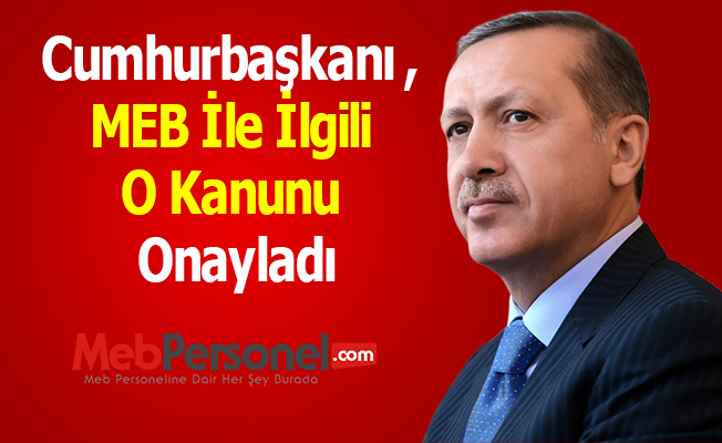 Cumhurbaşkanı Erdoğan, MEB İle İlgili O Kanunu Onayladı