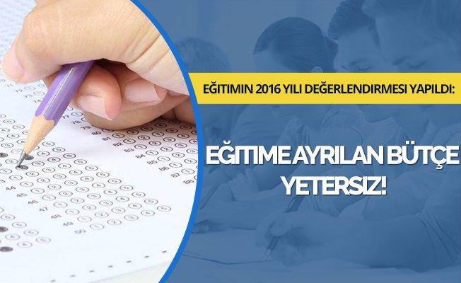 Eğitimin 2016 yılı değerlendirmesi yapıldı: Eğitime ayrılan bütçe yetersiz!