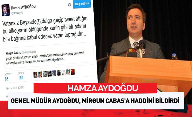 Genel Müdür Hamza Aydoğdu, Mirgun Cabas'a Haddini Bildirdi