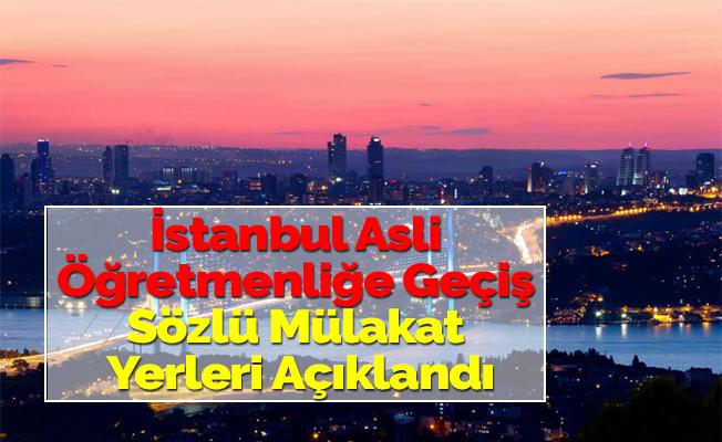 İstanbul Asli Öğretmenliğe Geçiş Sözlü Mülakat Yerleri Açıklandı