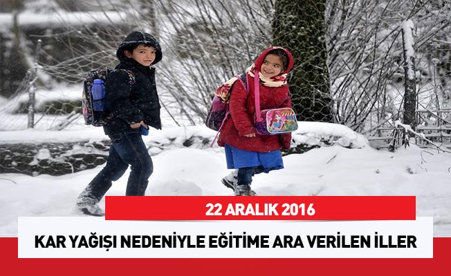 Kar yağışı nedeniyle eğitime ara verilen iller ( 22 Aralık)