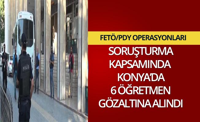Konya'da FETÖ soruşturması: 6 öğretmen gözaltında