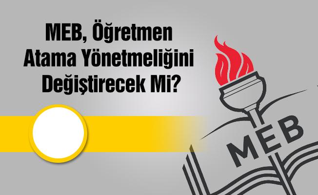 MEB, Öğretmen Atama Yönetmeliğini Değiştirecek Mi?