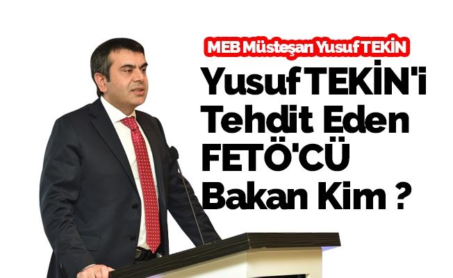 Milli Eğitim Müsteşarı Yusuf TEKİN'i Tehdit Eden FETÖ'CÜ Bakan Kim ?