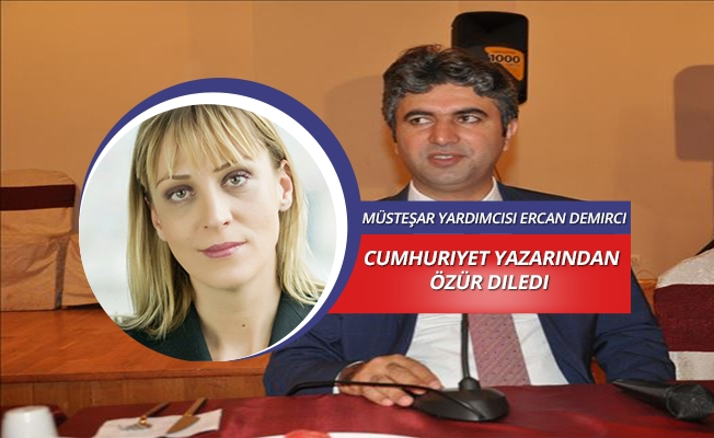 Müsteşar Yardımcısı Ercan Demirci , Cumhuriyet Yazarından Özür Diledi