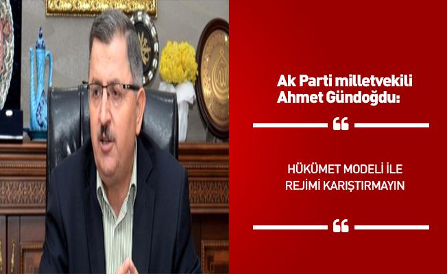 AK Parti'li Gündoğdu: Ey CHP'liler hükümet modeliyle rejimi karıştırmayın