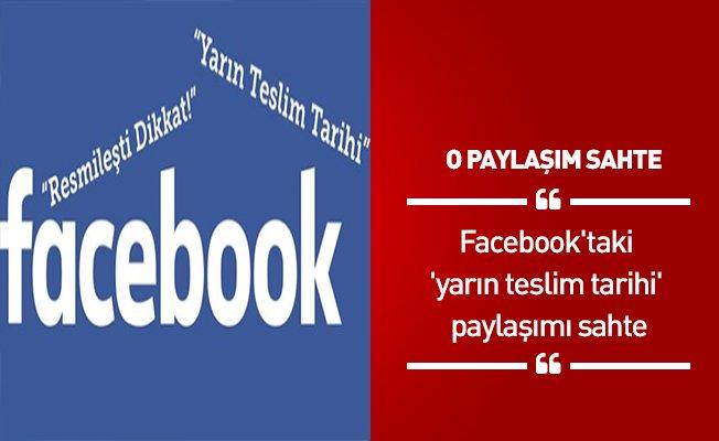 Facebook'taki 'yarın teslim tarihi' paylaşımı sahte