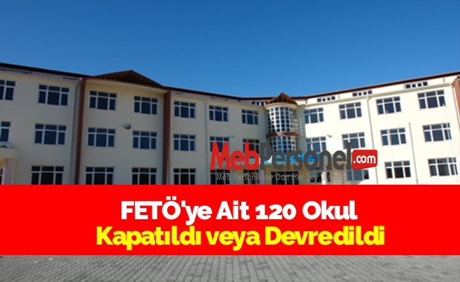 FETÖ'ye Ait 120 Okul Kapatıldı veya Devredildi