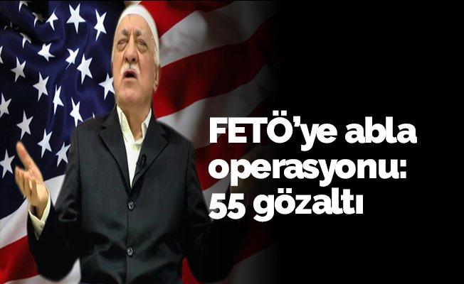 FETÖ'ye abla operasyon: 55 gözaltı