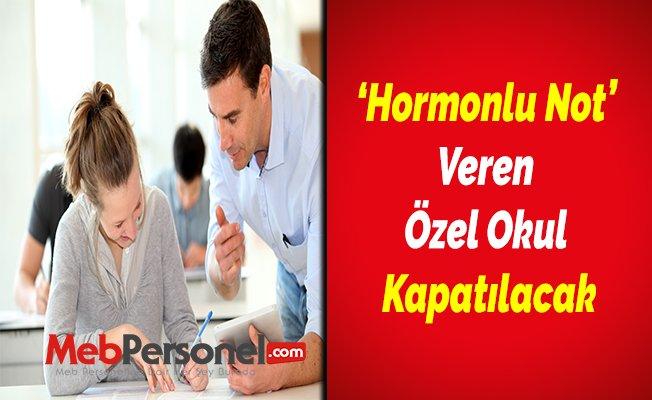 'Hormonlu Not' Veren Özel Okul Kapatılacak