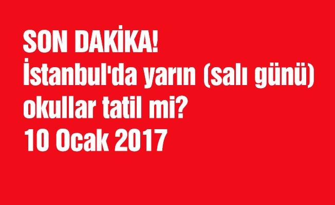 İstanbul'da yarın (salı günü) okullar tatil mi? 10 Ocak 2017