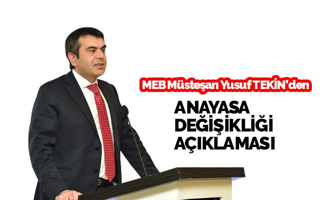 MEB Müsteşarı Yusuf Tekin'den Anayasa Değişikliği Çalışmalarına İlişkin Açıklamalar