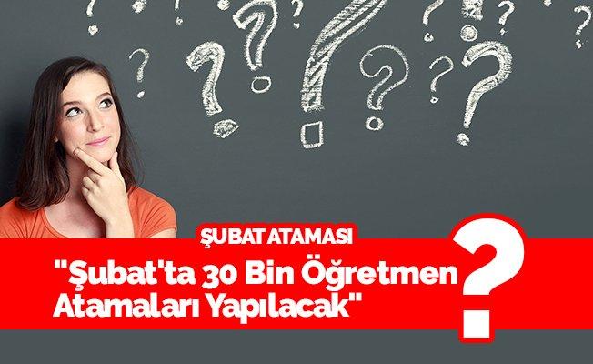 """""""Şubat'ta 30 Bin Öğretmen Atamaları Yapılacak"""""""