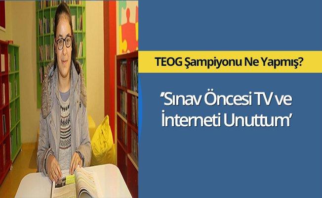 TEGO Şampiyonu: Sınav öncesi TV ve interneti unuttum
