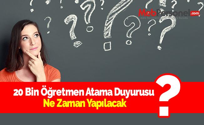 20 Bin Öğretmen Atama Duyurusu Ne Zaman Yapılacak?