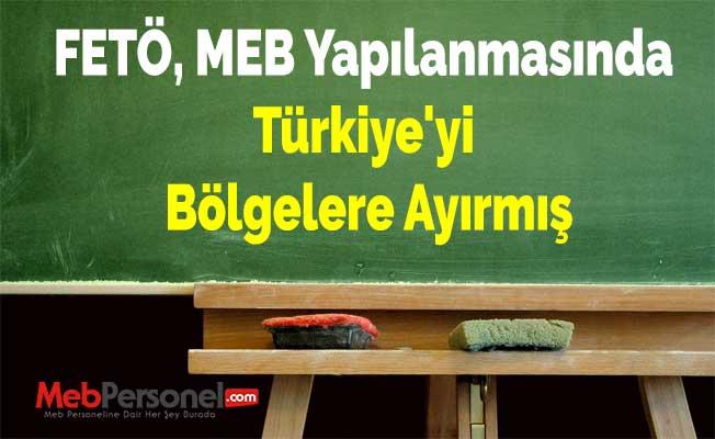FETÖ, MEB Yapılanmasında Türkiye'yi Bölgelere Ayırmış