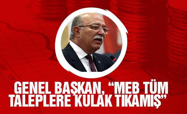 """GENEL BAŞKAN, """"MEB TÜM TALEPLERE KULAK TIKAMIŞ"""""""
