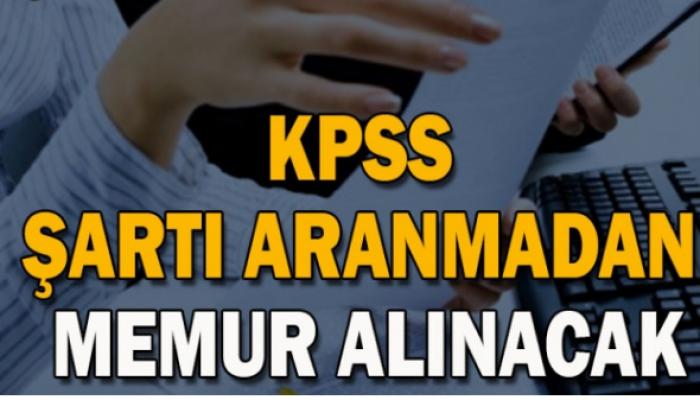 KPSS şartı aranmadan memur alınacak