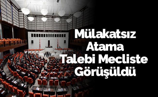 Mülakatsız Atama Talebi Mecliste Görüşüldü