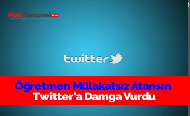 Öğretmen Mülakatsız Atansın Twitter'a Damga Vurdu