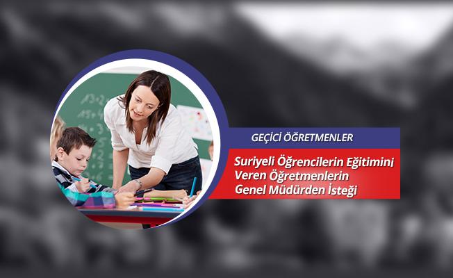 Suriyeli Öğrencilerin Eğitimini Veren Öğretmenlerin Genel Müdürden İsteği
