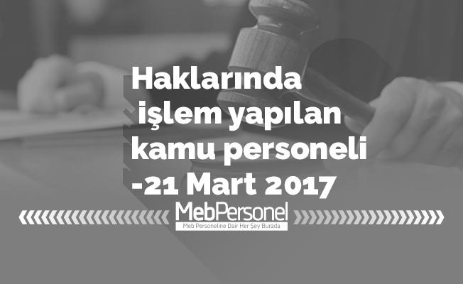 Haklarında işlem yapılan kamu personeli -21 Mart 2017