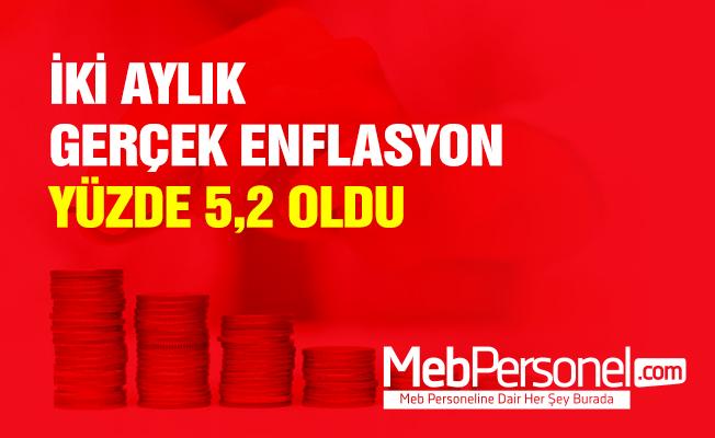 İKİ AYLIK GERÇEK ENFLASYON YÜZDE 5,2 OLDU
