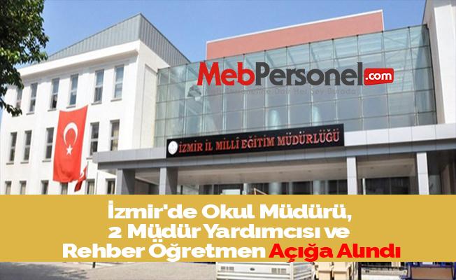 İzmir'de Okul Müdürü, 2 Müdür Yardımcısı ve Rehber Öğretmen Açığa Alındı